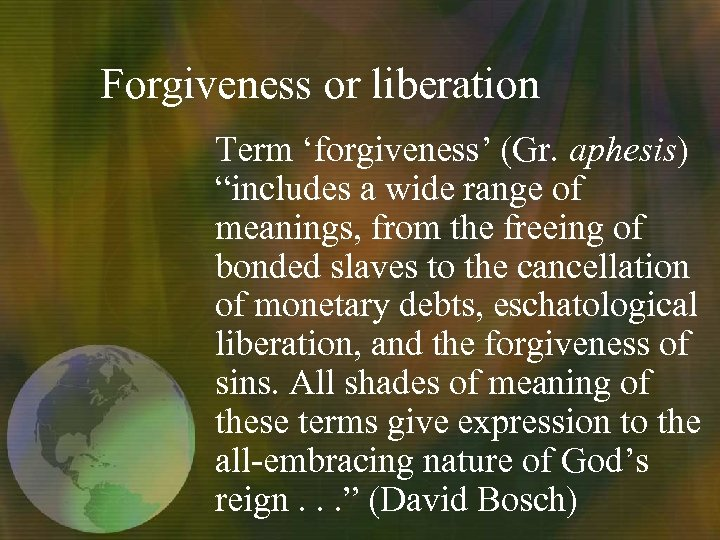 "Forgiveness or liberation Term 'forgiveness' (Gr. aphesis) ""includes a wide range of meanings, from"