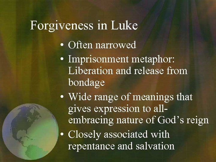 Forgiveness in Luke • Often narrowed • Imprisonment metaphor: Liberation and release from bondage