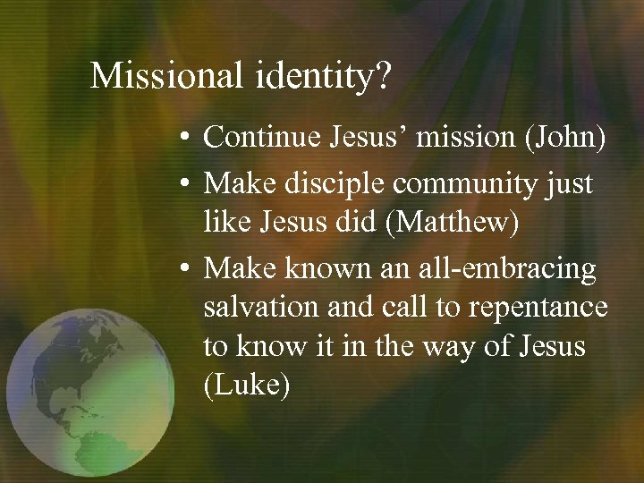 Missional identity? • Continue Jesus' mission (John) • Make disciple community just like Jesus