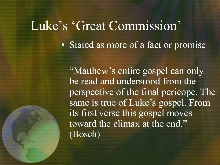 "Luke's 'Great Commission' • Stated as more of a fact or promise ""Matthew's entire"