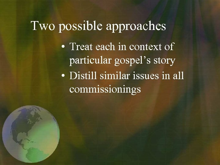 Two possible approaches • Treat each in context of particular gospel's story • Distill