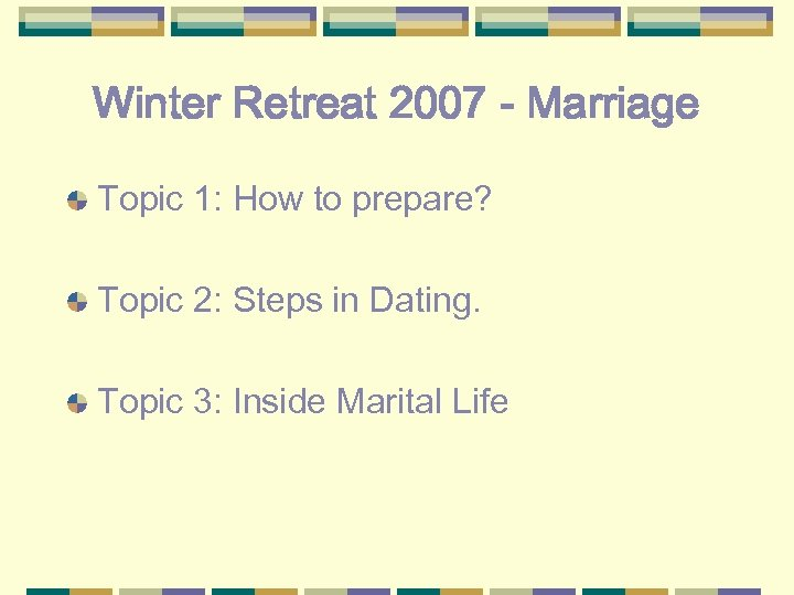 Winter Retreat 2007 - Marriage Topic 1: How to prepare? Topic 2: Steps in