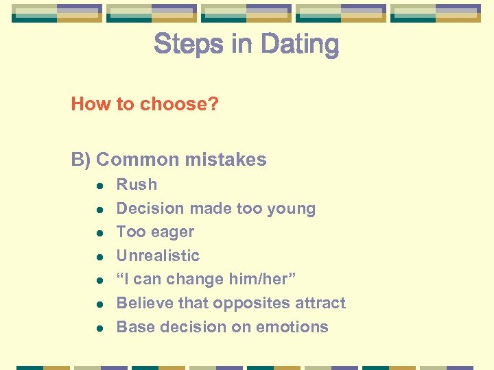 Steps in Dating How to choose? B) Common mistakes l l l l Rush