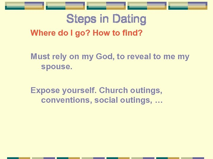 Steps in Dating Where do I go? How to find? Must rely on my