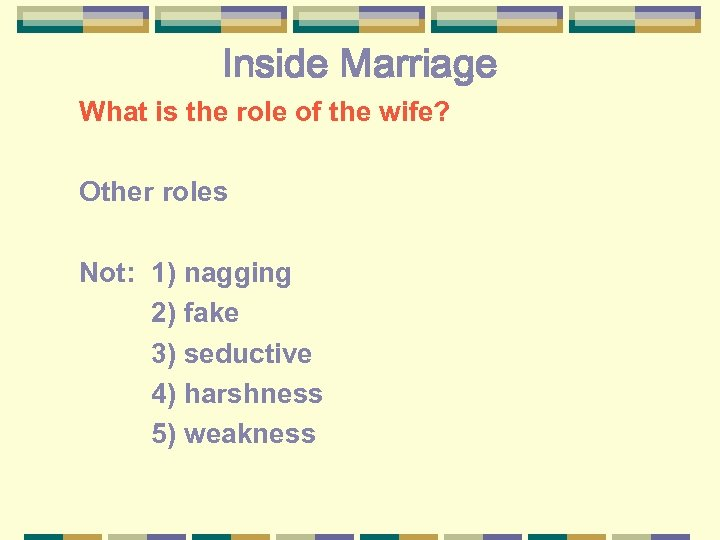Inside Marriage What is the role of the wife? Other roles Not: 1) nagging