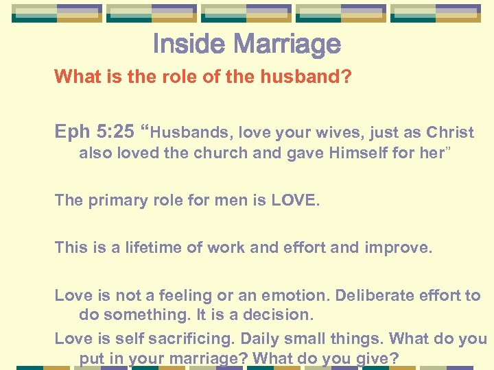"""Inside Marriage What is the role of the husband? Eph 5: 25 """"Husbands, love"""