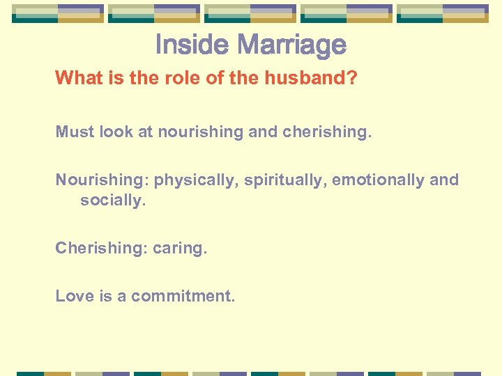Inside Marriage What is the role of the husband? Must look at nourishing and