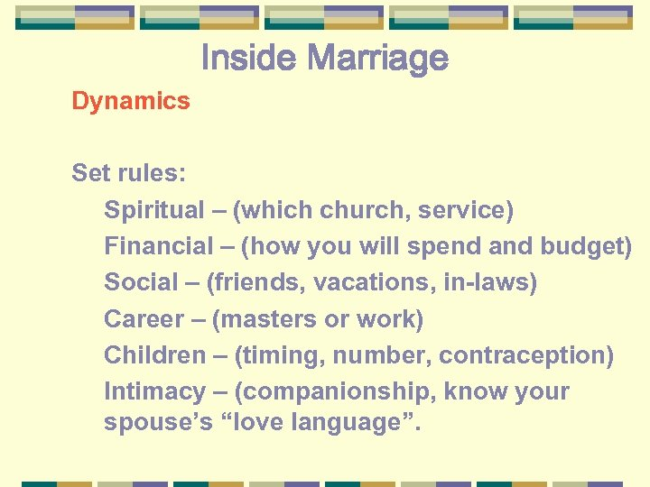 Inside Marriage Dynamics Set rules: Spiritual – (which church, service) Financial – (how you