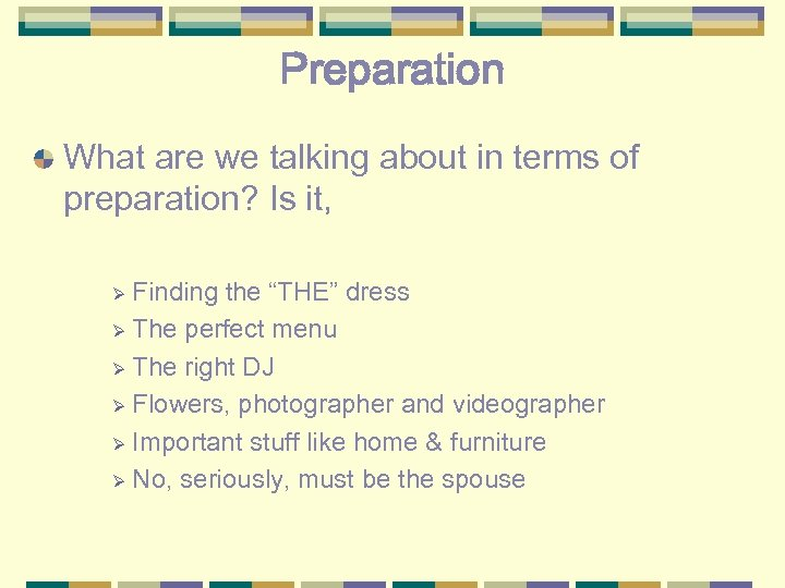 Preparation What are we talking about in terms of preparation? Is it, Finding the