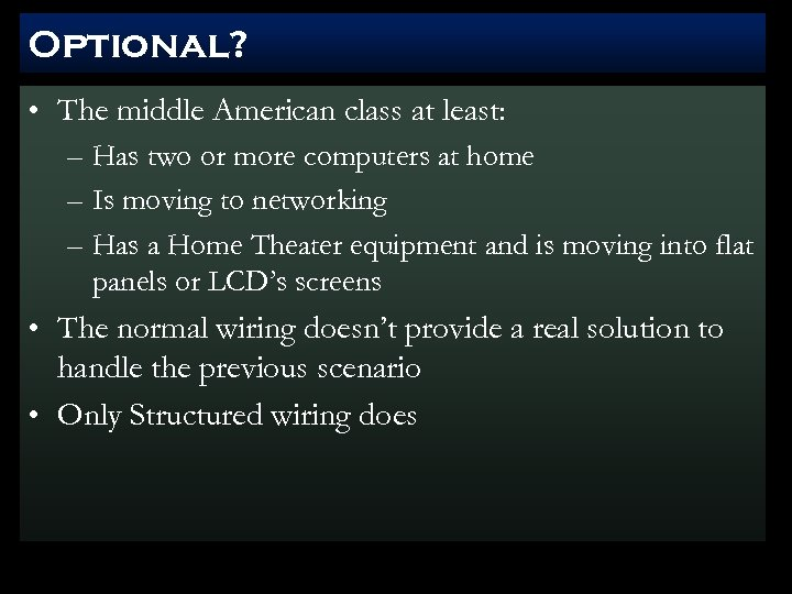 Optional? • The middle American class at least: – Has two or more computers