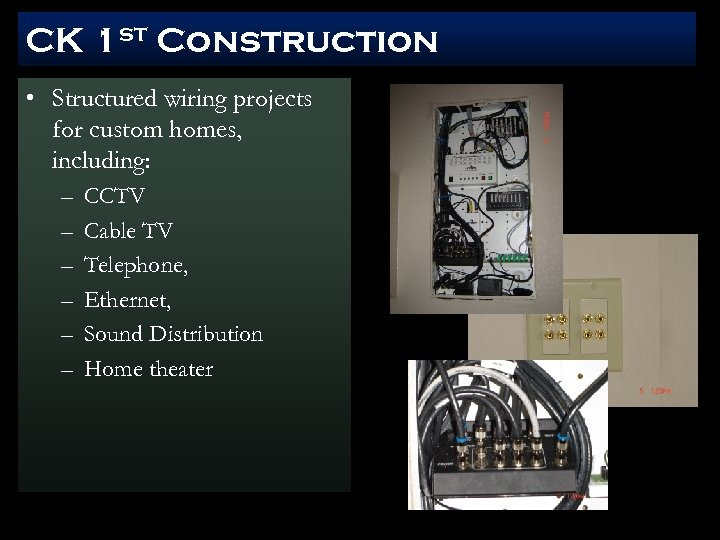 CK 1 st Construction • Structured wiring projects for custom homes, including: – –