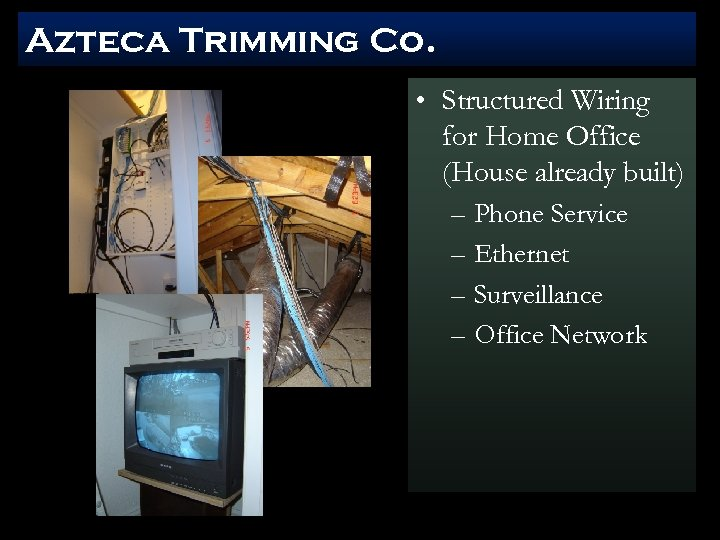 Azteca Trimming Co. • Structured Wiring for Home Office (House already built) – Phone