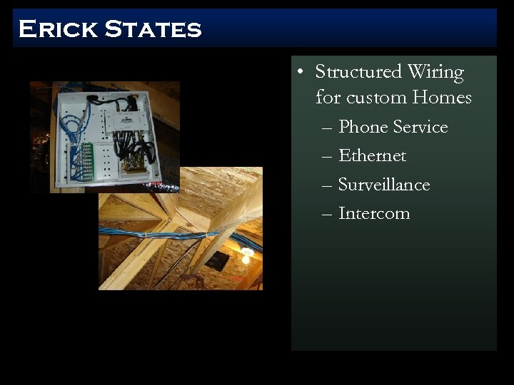 Erick States • Structured Wiring for custom Homes – Phone Service – Ethernet –
