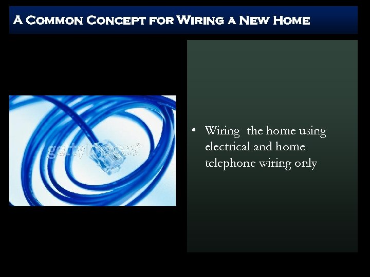 A Common Concept for Wiring a New Home • Wiring the home using electrical