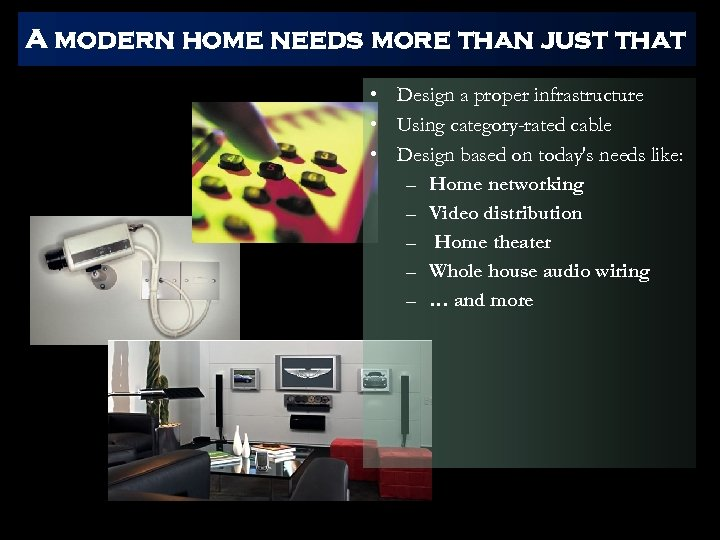 A modern home needs more than just that • Design a proper infrastructure •