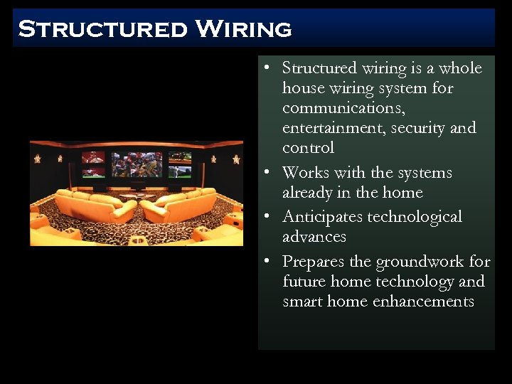 Structured Wiring • Structured wiring is a whole house wiring system for communications, entertainment,