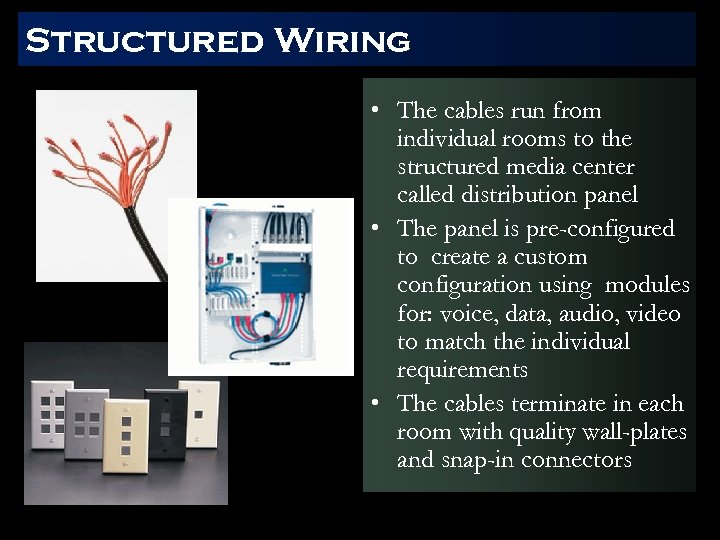 Structured Wiring • The cables run from individual rooms to the structured media center