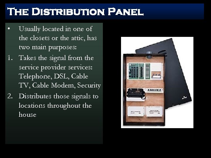 The Distribution Panel • Usually located in one of the closets or the attic,