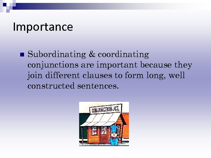 Importance n Subordinating & coordinating conjunctions are important because they join different clauses to