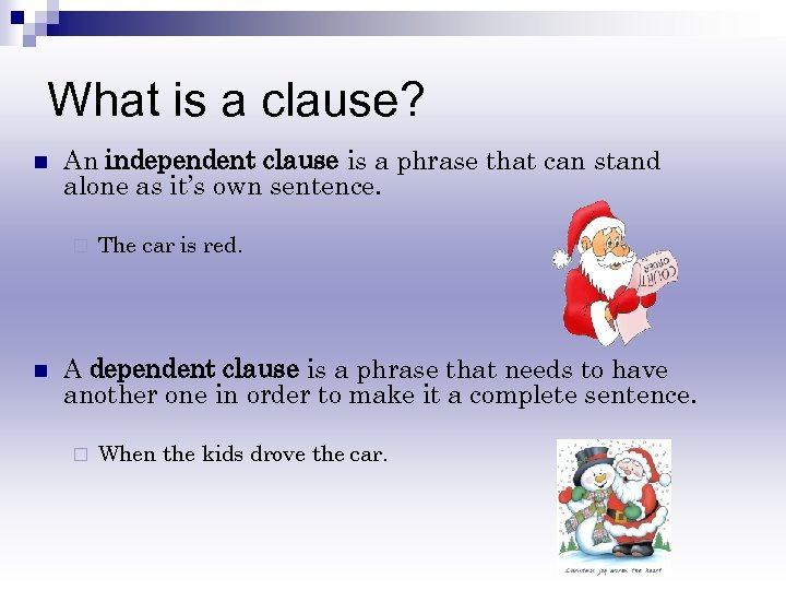 What is a clause? n An independent clause is a phrase that can stand