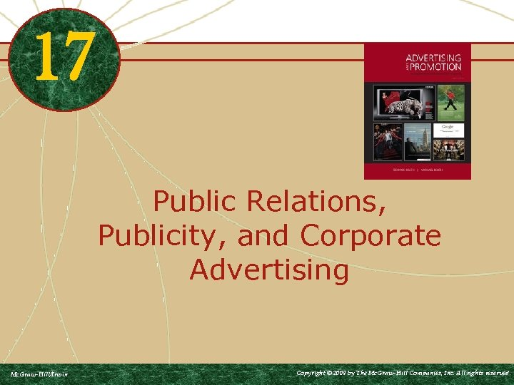 17 Public Relations, Publicity, and Corporate Advertising Mc. Graw-Hill/Irwin Copyright © 2009 by The
