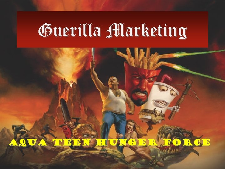 Guerilla Marketing Aqua Teen Hunger Force