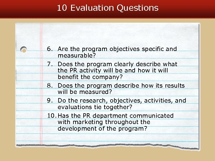 10 Evaluation Questions 6. Are the program objectives specific and measurable? 7. Does the