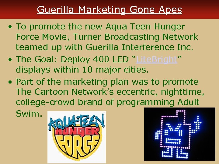Guerilla Marketing Gone Apes • To promote the new Aqua Teen Hunger Force Movie,