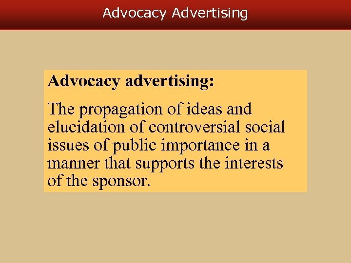 Advocacy Advertising Advocacy advertising: The propagation of ideas and elucidation of controversial social issues