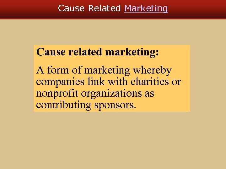 Cause Related Marketing Cause related marketing: A form of marketing whereby companies link with