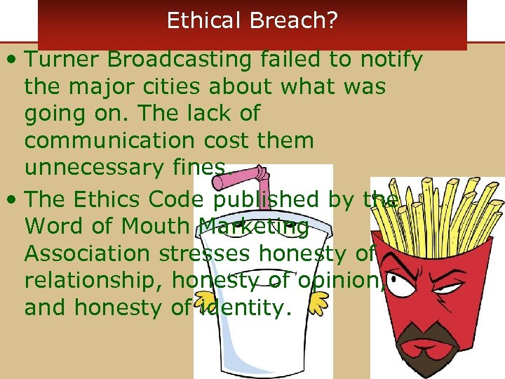 Ethical Breach? • Turner Broadcasting failed to notify the major cities about what was