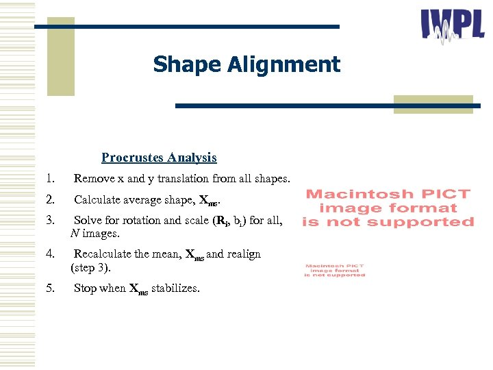 Shape Alignment Procrustes Analysis 1. Remove x and y translation from all shapes. 2.