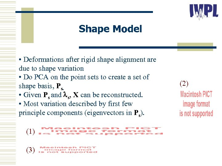 Shape Model • Deformations after rigid shape alignment are due to shape variation •