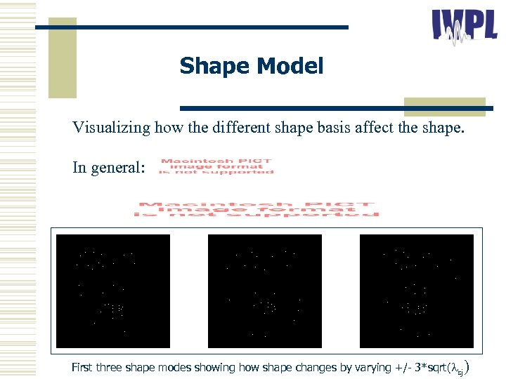 Shape Model Visualizing how the different shape basis affect the shape. In general: First