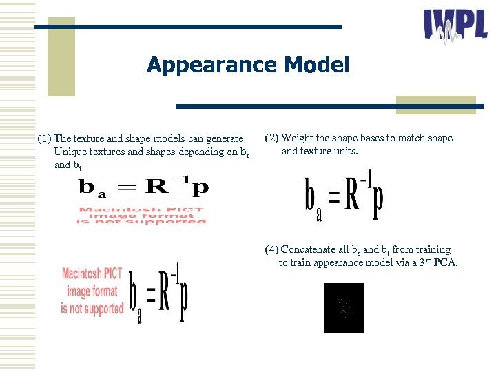 Appearance Model (1) The texture and shape models can generate Unique textures and shapes
