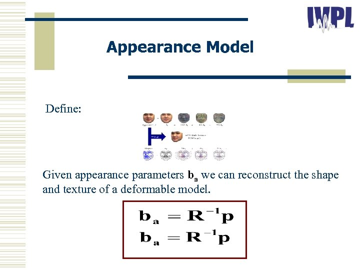 Appearance Model Define: Given appearance parameters ba we can reconstruct the shape and texture
