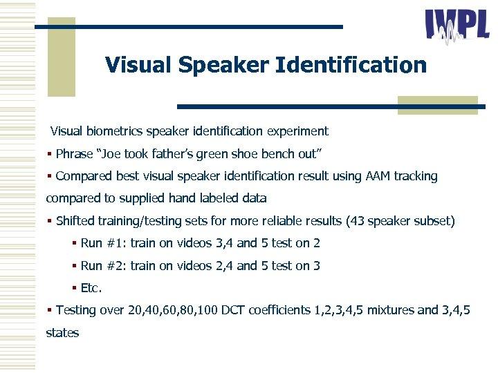 "Visual Speaker Identification Visual biometrics speaker identification experiment § Phrase ""Joe took father's green"