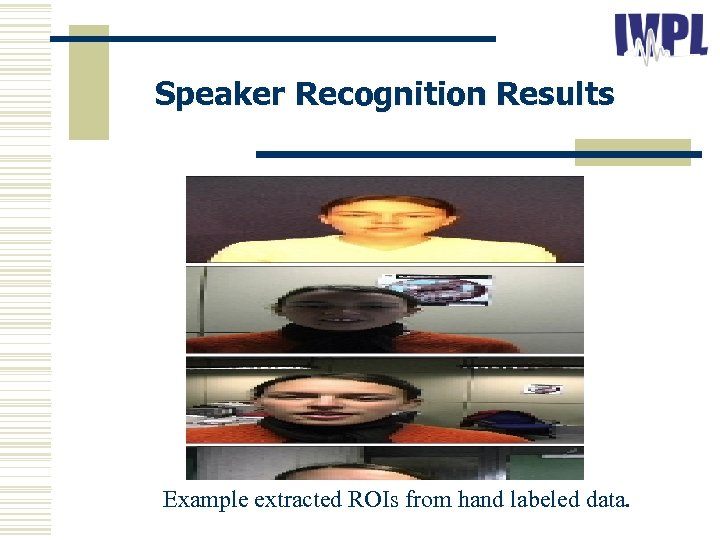 Speaker Recognition Results Example extracted ROIs from hand labeled data.