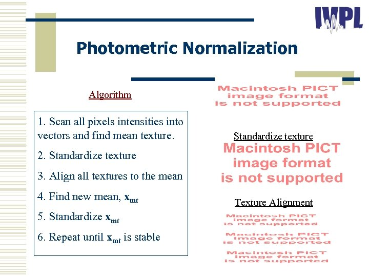 Photometric Normalization Algorithm 1. Scan all pixels intensities into vectors and find mean texture.