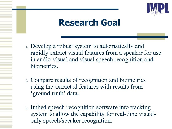 Research Goal 1. 2. 3. Develop a robust system to automatically and rapidly extract