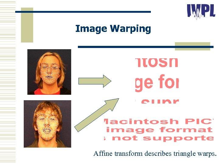 Image Warping Affine transform describes triangle warps.