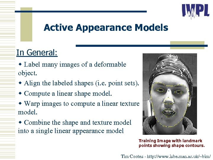 Active Appearance Models In General: w Label many images of a deformable object. w