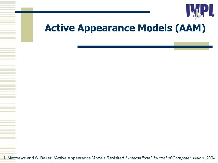 Active Appearance Models (AAM) I. Matthews and S. Baker,