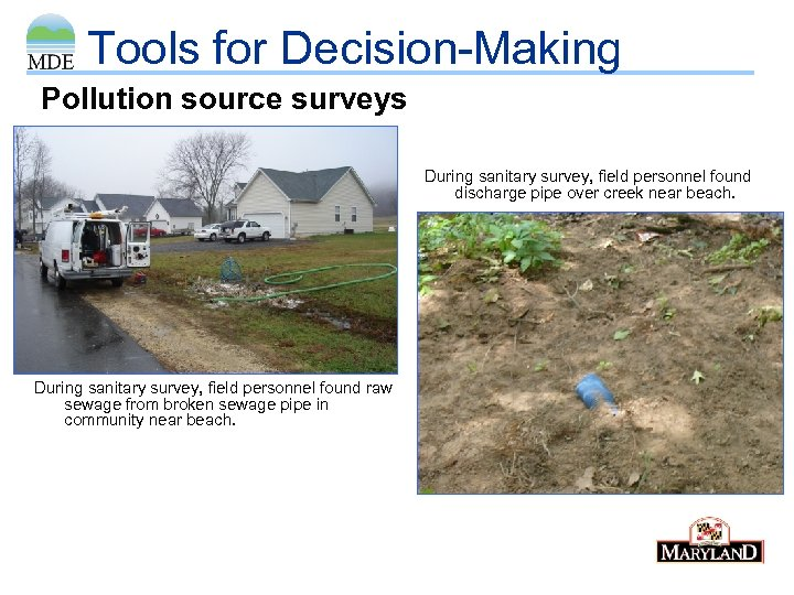 Tools for Decision-Making Pollution source surveys During sanitary survey, field personnel found discharge pipe
