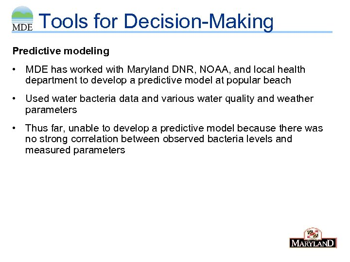 Tools for Decision-Making Predictive modeling • MDE has worked with Maryland DNR, NOAA, and