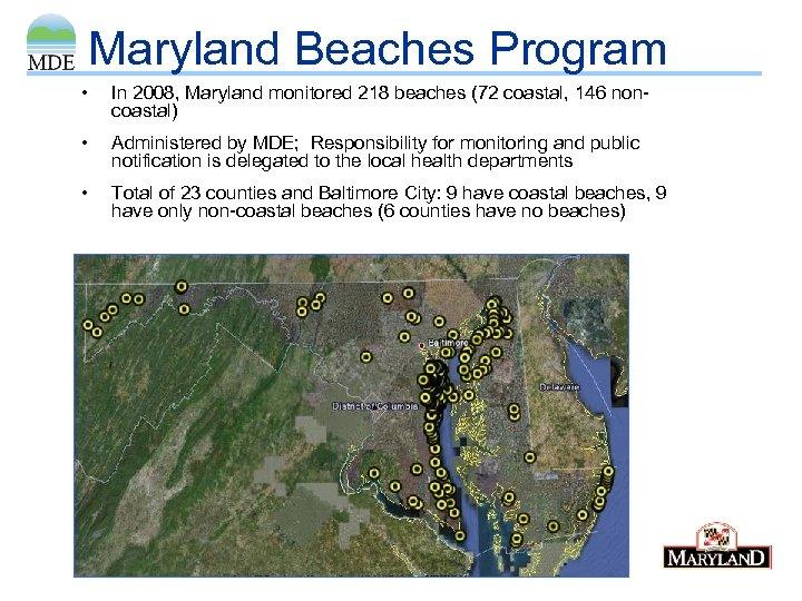 Maryland Beaches Program • In 2008, Maryland monitored 218 beaches (72 coastal, 146 noncoastal)