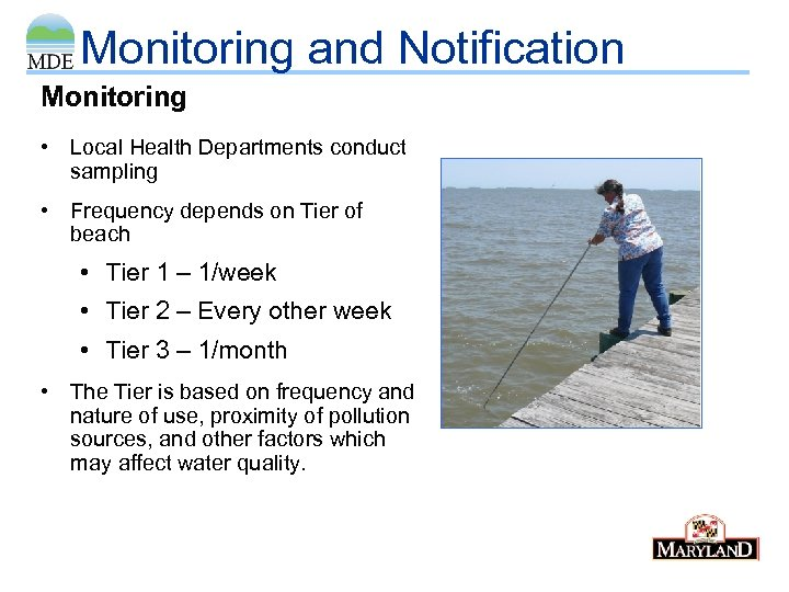 Monitoring and Notification Monitoring • Local Health Departments conduct sampling • Frequency depends on