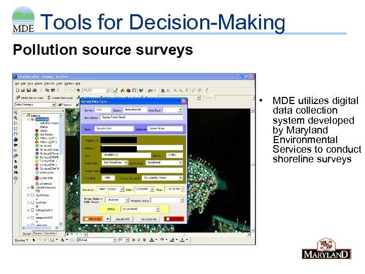 Tools for Decision-Making Pollution source surveys • MDE utilizes digital data collection system developed