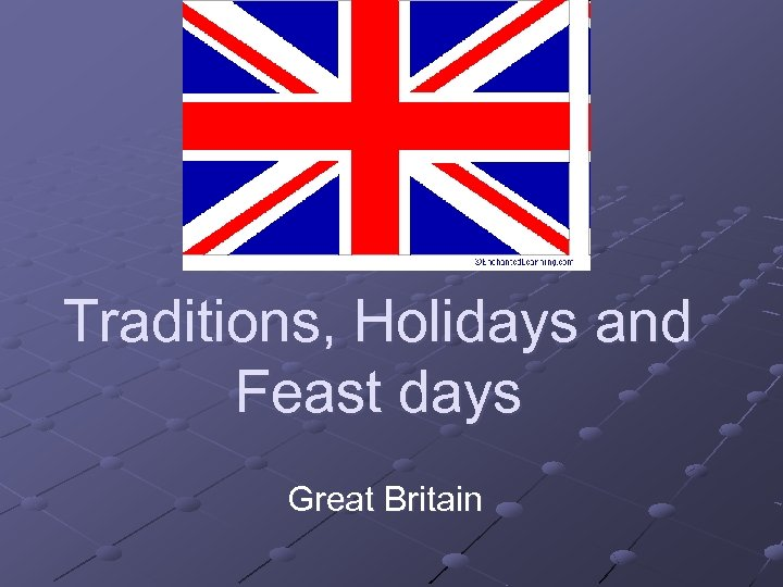 Traditions, Holidays and Feast days Great Britain