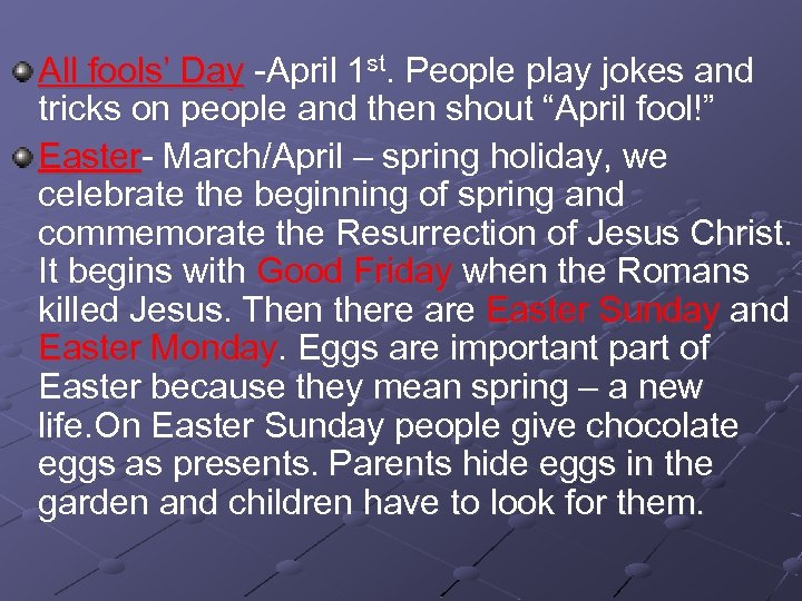 All fools' Day -April 1 st. People play jokes and tricks on people and